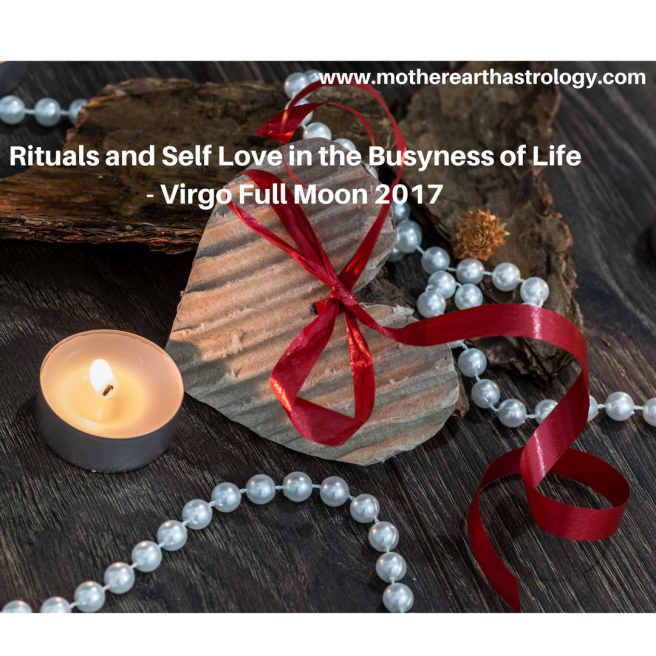 The Need to Strengthen Rituals and Self Love - Virgo Full Moon 2017