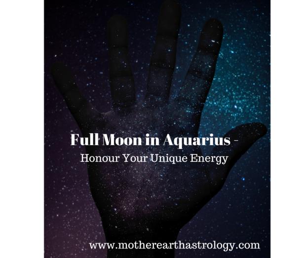 Full Moon in Aquarius - Honour your Unique Energy