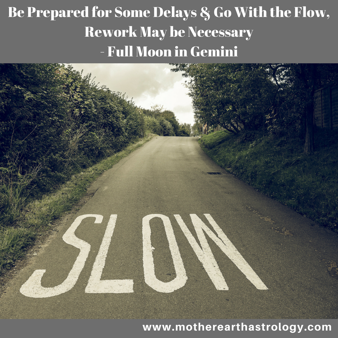 Be Prepared for Some Delays - Full Moon in Gemini